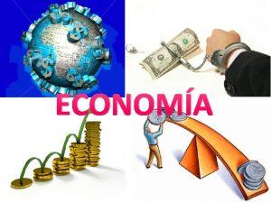 ECONOMA ECONOMA La economa es la ciencia que