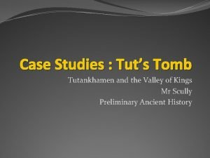 Case Studies Tuts Tomb Tutankhamen and the Valley