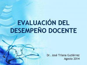 EVALUACIN DEL DESEMPEO DOCENTE Dr Jos Triana Gutirrez