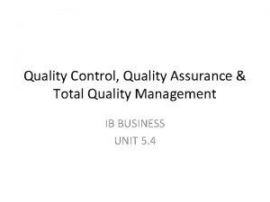 Quality Control Quality Assurance Total Quality Management IB