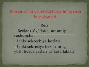 Mavzu Ichki sekretsiya bezlarining yosh hususiyatlari Reja 1