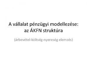 A vllalat pnzgyi modellezse az KFN struktra rbevtelkltsgnyeresg