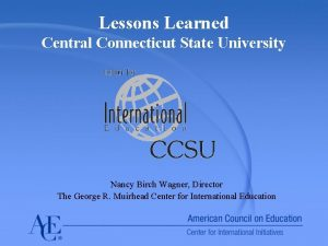Lessons Learned Central Connecticut State University Nancy Birch