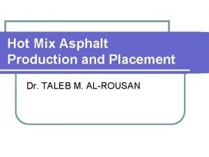 Hot Mix Asphalt Production and Placement Dr TALEB