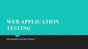 WEB APPLICATION TESTING Web Application Penetration Testing 17