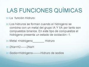 LAS FUNCIONES QUMICAS La funcin Hidruro Los hidruros