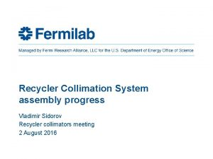 Recycler Collimation System assembly progress Vladimir Sidorov Recycler