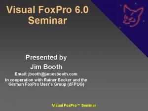 Visual Fox Pro 6 0 Seminar Presented by