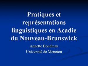 Pratiques et reprsentations linguistiques en Acadie du NouveauBrunswick
