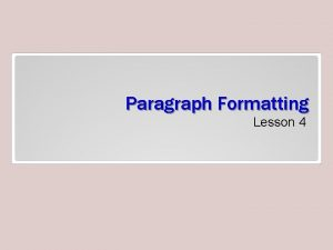 Paragraph Formatting Lesson 4 Objectives Software Orientation The