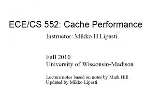 ECECS 552 Cache Performance Instructor Mikko H Lipasti