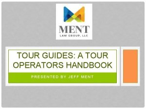 TOUR GUIDES A TOUR OPERATORS HANDBOOK PRESENTED BY