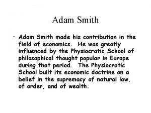 Adam Smith Adam Smith made his contribution in