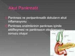 Akut Pankreatit Pankreas ve peripankreatik dokularn akut inflamasyonu