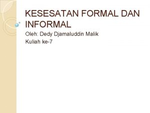 KESESATAN FORMAL DAN INFORMAL Oleh Dedy Djamaluddin Malik