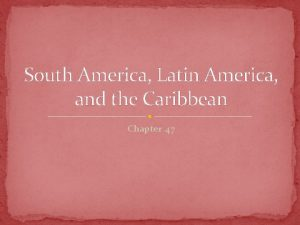 South America Latin America and the Caribbean Chapter
