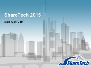 Share Tech 2015 NextGen UTM What is UTM