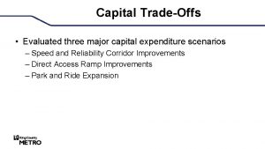 Capital TradeOffs Evaluated three major capital expenditure scenarios