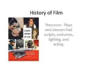 History of Film Precursor Plays and dancers had