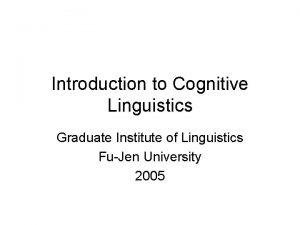 Introduction to Cognitive Linguistics Graduate Institute of Linguistics