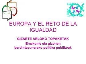 EUROPA Y EL RETO DE LA IGUALDAD GIZARTE