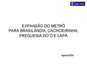 EXPANSO DO METR PARA BRASIL NDIA CACHOEIRINHA FREGUESIA