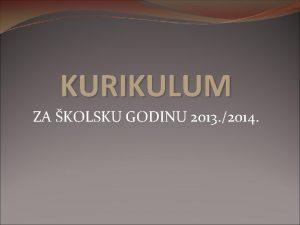 KURIKULUM ZA KOLSKU GODINU 2013 2014 UVOD kolski