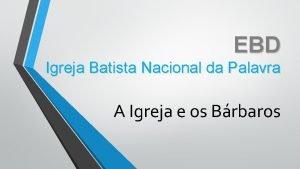 EBD Igreja Batista Nacional da Palavra A Igreja