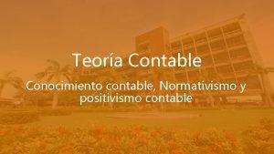 Teora Contable Conocimiento contable Normativismo y positivismo contable
