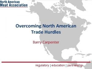 Overcoming North American Trade Hurdles Barry Carpenter regulatory