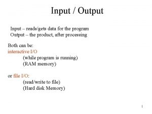 Input Output Input readsgets data for the program