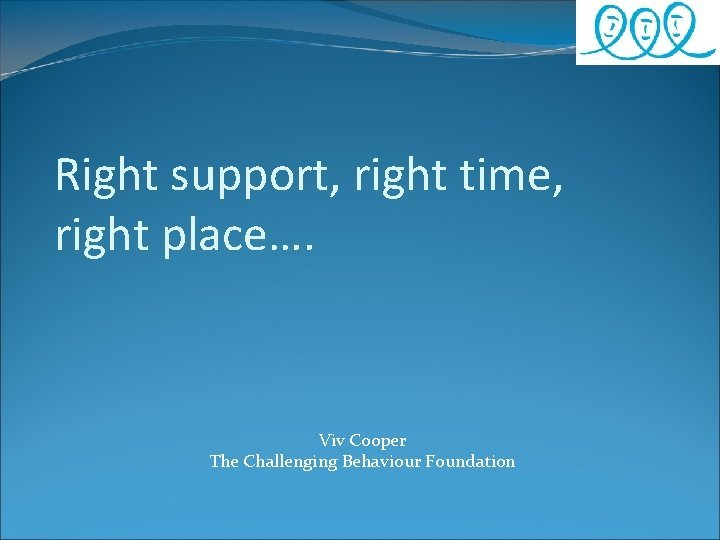 Right support right time right place Viv Cooper