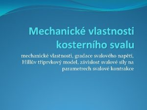 Mechanick vlastnosti kosternho svalu mechanick vlastnosti gradace svalovho