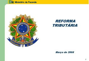 Ministrio da Fazenda REFORMA TRIBUTRIA Maro de 2008
