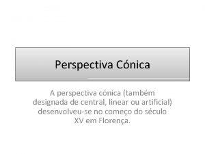 Perspectiva Cnica A perspectiva cnica tambm designada de