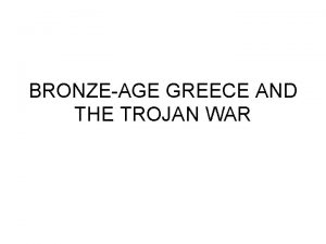 BRONZEAGE GREECE AND THE TROJAN WAR Greece and