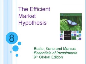The Efficient Market Hypothesis 8 Bodie Kane and