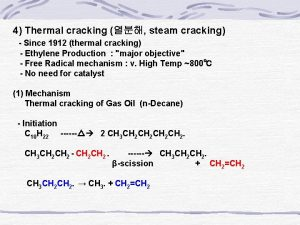 4 Thermal cracking steam cracking Since 1912 thermal