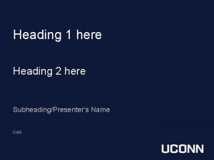Heading 1 here Heading 2 here SubheadingPresenters Name