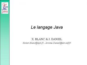 Le langage Java X BLANC J DANIEL Xavier
