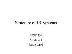 Structure of IR Systems INST 734 Module 1