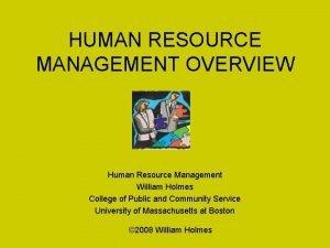 HUMAN RESOURCE MANAGEMENT OVERVIEW Human Resource Management William