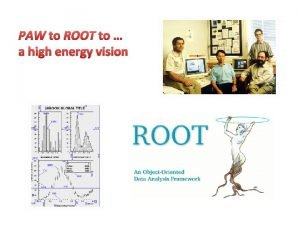 PAW to ROOT to a high energy vision