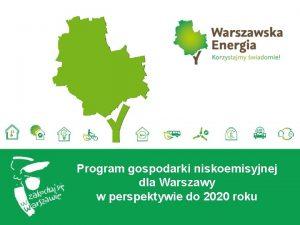 Program gospodarki niskoemisyjnej dla Warszawy w perspektywie do