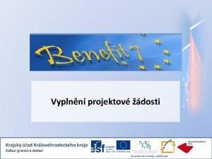 Vyplnn projektov dosti Projektov pihlka Benefit 7 www