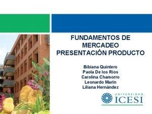 FUNDAMENTOS DE MERCADEO PRESENTACIN PRODUCTO Bibiana Quintero Paola