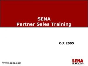 SENA Partner Sales Training Oct 2005 www sena