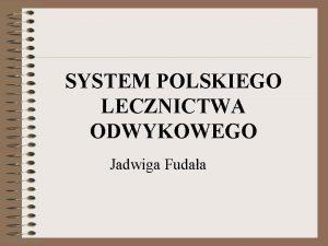 SYSTEM POLSKIEGO LECZNICTWA ODWYKOWEGO Jadwiga Fudaa Historia leczenia