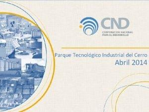 Parque Tecnolgico Industrial del Cerro Abril 2014 Areas