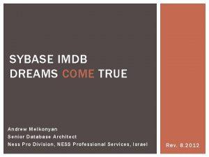 SYBASE IMDB DREAMS COME TRUE Andrew Melkonyan Senior
